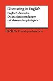 Discussing in English. Englisch-deutsche Diskussionswendungen mit Anwendungsbeispielen: Reclams Rote Reihe – Fremdsprachentexte (English Edition)