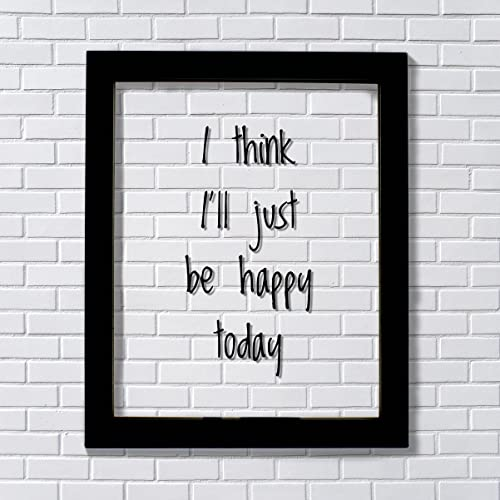 Amazon I Think I'll Just Be Happy Today Floating Quote Amazing Quote For Today About Happiness