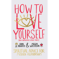 How to Love Yourself (and Sometimes Other People): Spiritual Advice for Modern Relationships (English Edition)