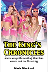 The King's Chronicles: how to escape the wrath of American women and live like a king Paperback