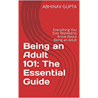 Being an Adult 101: The Essential Guide: Everything You Ever Wanted to Know About Being an Adult (English Edition)