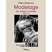 Modelage du corps humain - Volume 2: Poses et drapés en argile