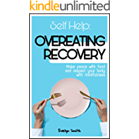 SELF HELP : OVEREATING RECOVERY: How to stop overeating and food disorder,eating plan and recipes to get out of compulsive eating. Make peace with food ... your body with mindfulness (English Edition)