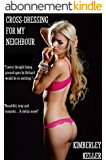 Cross-Dressing For My Neighbour (English Edition)