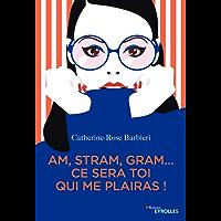 Am, stram, gram... ce sera toi qui me plairas ! (Romans Eyrolles) (French Edition)