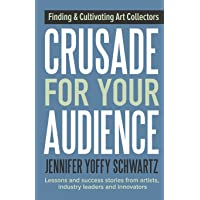 Crusade for Your Audience: Finding and Cultivating Art Collectors