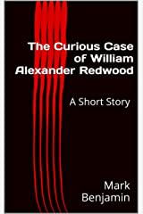 The Curious Case of William Alexander Redwood: A Short Story Kindle Edition