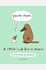 You're Mom: A Little Book for Mothers (And the People Who Love Them) Hardcover