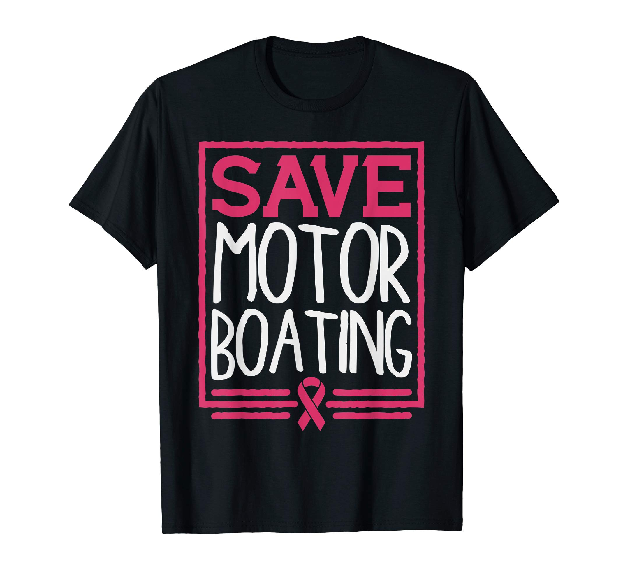 Save Motor Boating Funny Breast Cancer Pink Ribbon Men Gift T-Shirt by BoredKoalas Breast Cancer Shirts For Men Gifts