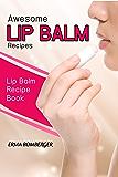 Awesome Lip Balm Recipes: Lip Balm Recipe Book (English Edition)