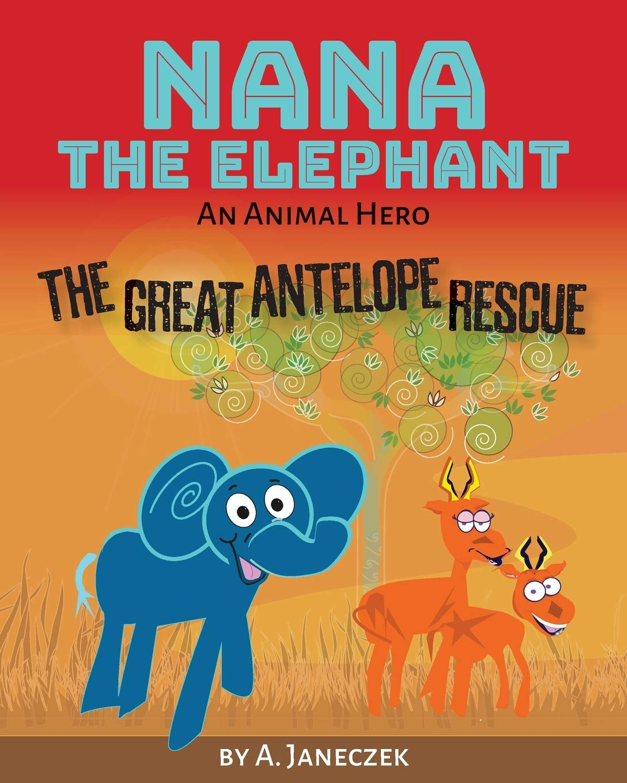 Nana The Elephant  The Great Antelope Rescue