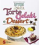 Torte, gelati e dessert. L'essenza del crudo