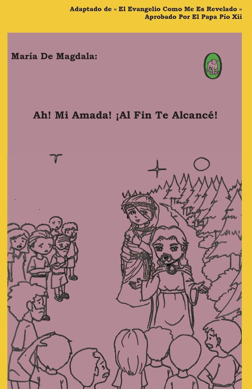 Read Online Ah! Mi Amada! ¡Al Fin Te Alcancé! (María de Magdala) (Volume 1) (Spanish Edition) PDF