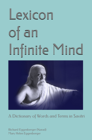 Lexicon of an Infinite Mind: A Dictionary of Words and Terms in Sri Aurobindo�s Savitri