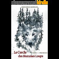Le Cercle des hommes loups (bit-lit): Tome 1 - Prémices