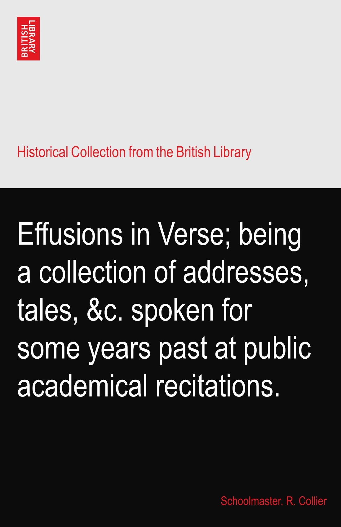 Download Effusions in Verse; being a collection of addresses, tales, &c. spoken for some years past at public academical recitations. pdf epub