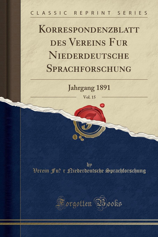 Read Online Korrespondenzblatt des Vereins für Niederdeutsche Sprachforschung, Vol. 15: Jahrgang 1891 (Classic Reprint) (German Edition) ebook