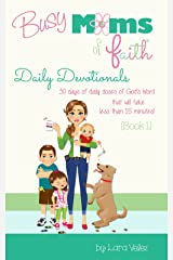 Busy Moms of Faith - Daily Devotionals: {Book 1} (Busy Moms of Faith Daily Devotionals) Kindle Edition