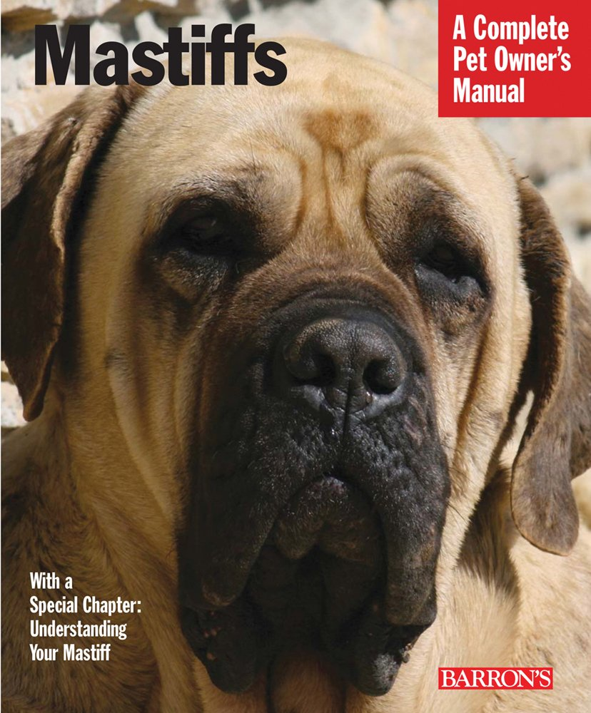 Mastiffs: Everything about Purchase, Care, Nutrition, Grooming, Behavior, and Training (Complete Pet Owner's Manual)