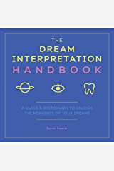 The Dream Interpretation Handbook: A Guide and Dictionary to Unlock the Meanings of Your Dreams Kindle Edition