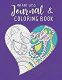 Infant Loss Journal & Coloring Book: For Women Who Have Had A Miscarriage, Stillbirth or Full Term Loss