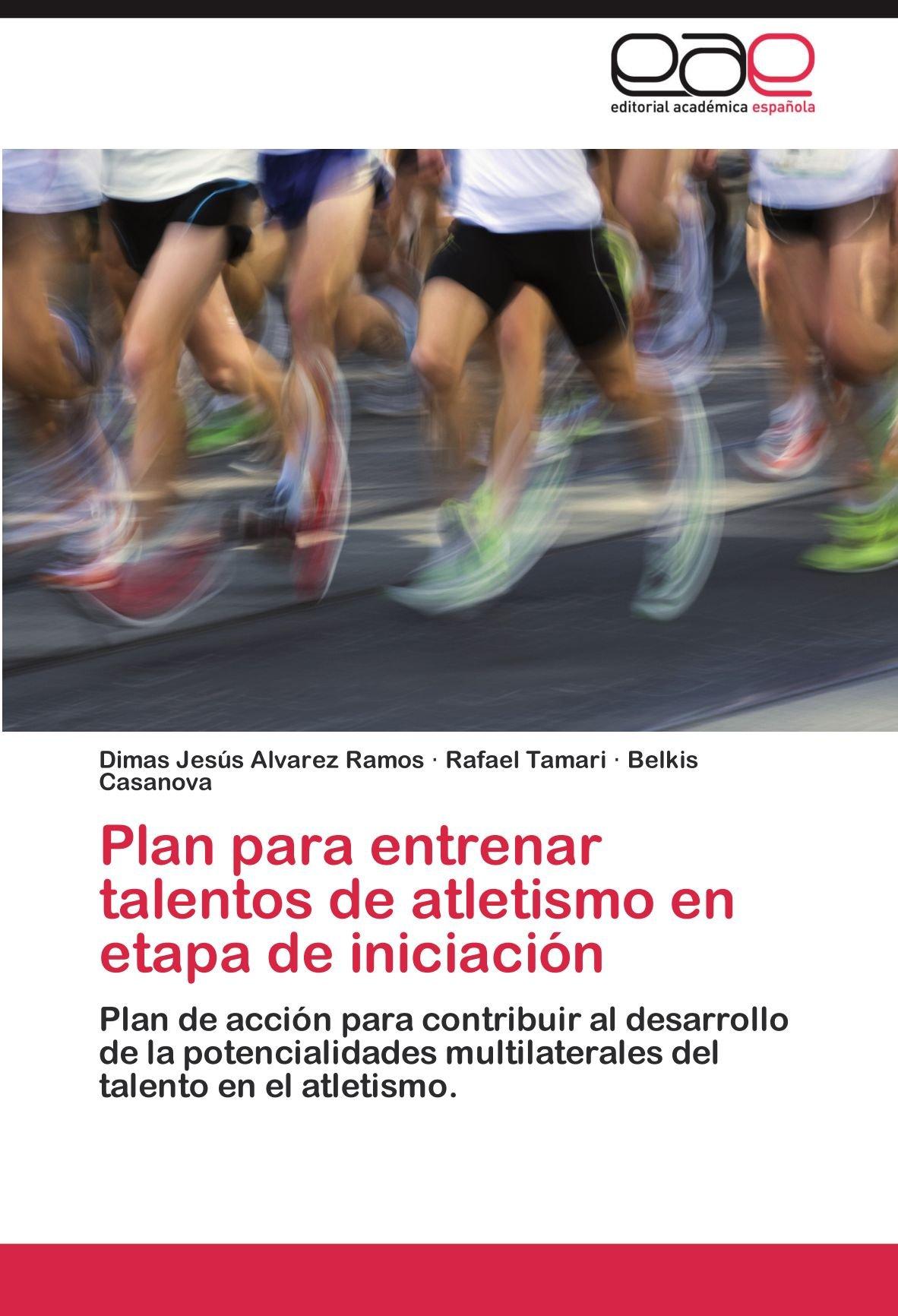 Plan Para Entrenar Talentos de Atletismo En Etapa de Iniciacion: Amazon.es: Alvarez Ramos, Dimas Jes, Tamari, Rafael, Casanova, Belkis: Libros