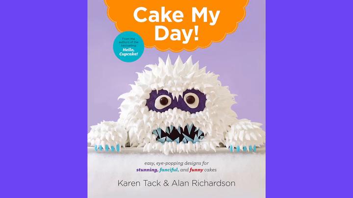 Cake My Day!: Easy, Eye-Popping Designs for Stunning