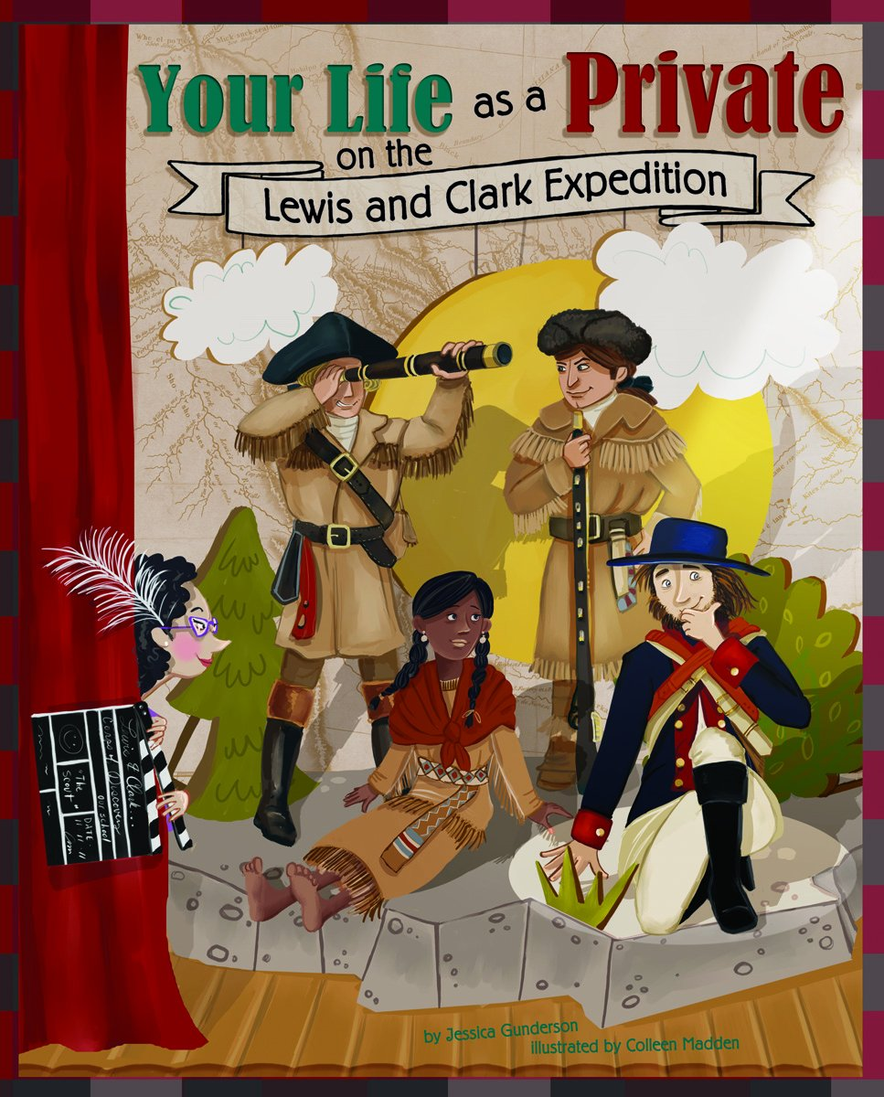 Your Life as a Private on the Lewis and Clark Expedition (The Way It Was)