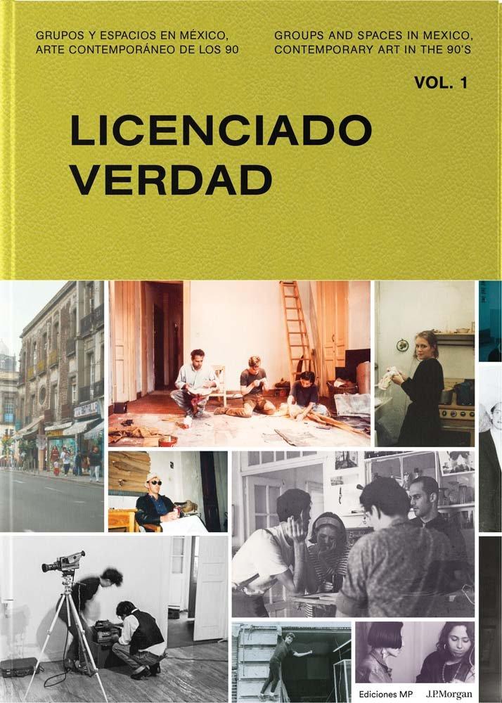 Groups and Spaces in Mexico, Contemporary Art of the 90s: Vol. 1: Licenciado Verdad pdf epub