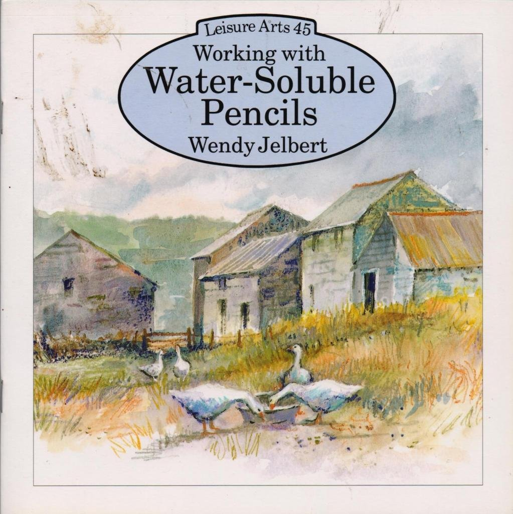 Working With Water - Soluble Pencils (Leisure Arts Ser. ; Vol 45)
