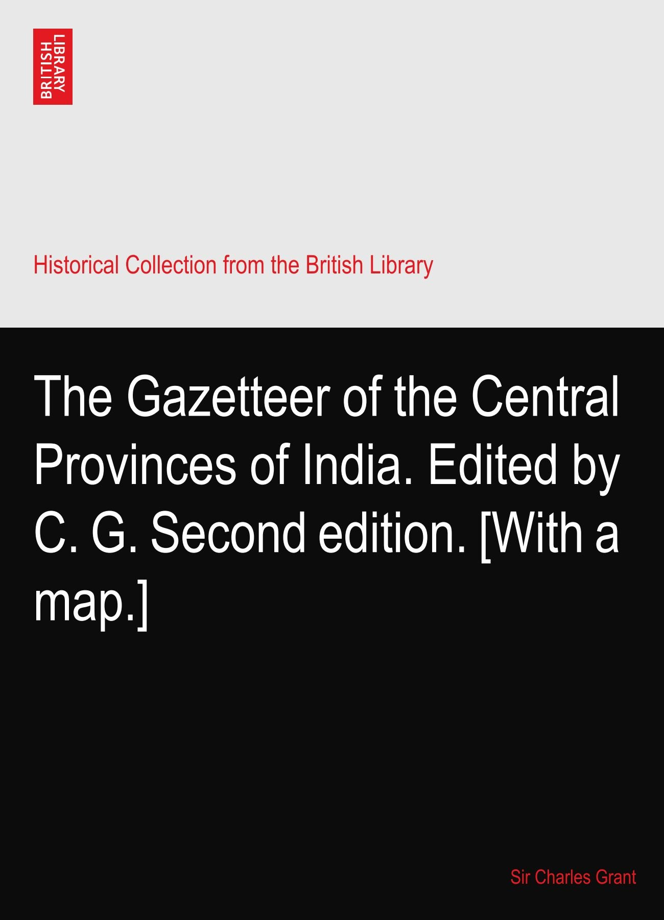 Download The Gazetteer of the Central Provinces of India. Edited by C. G. Second edition. [With a map.] PDF