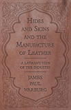 Hides and Skins and the Manufacture of Leather - A Layman's View of the Industry