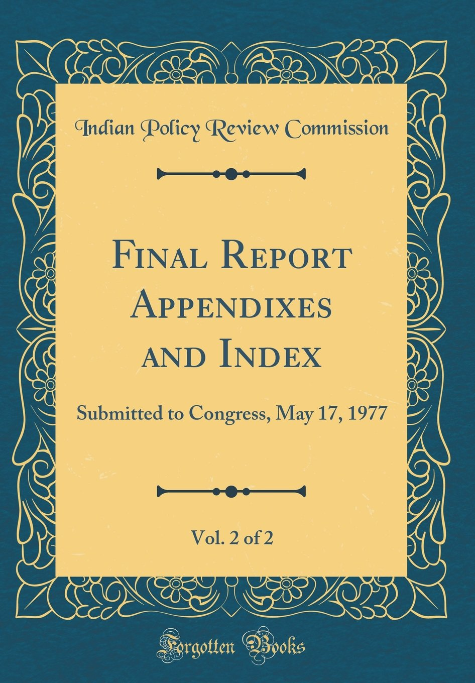 Final Report Appendixes and Index, Vol. 2 of 2: Submitted to Congress, May 17, 1977 (Classic Reprint) PDF