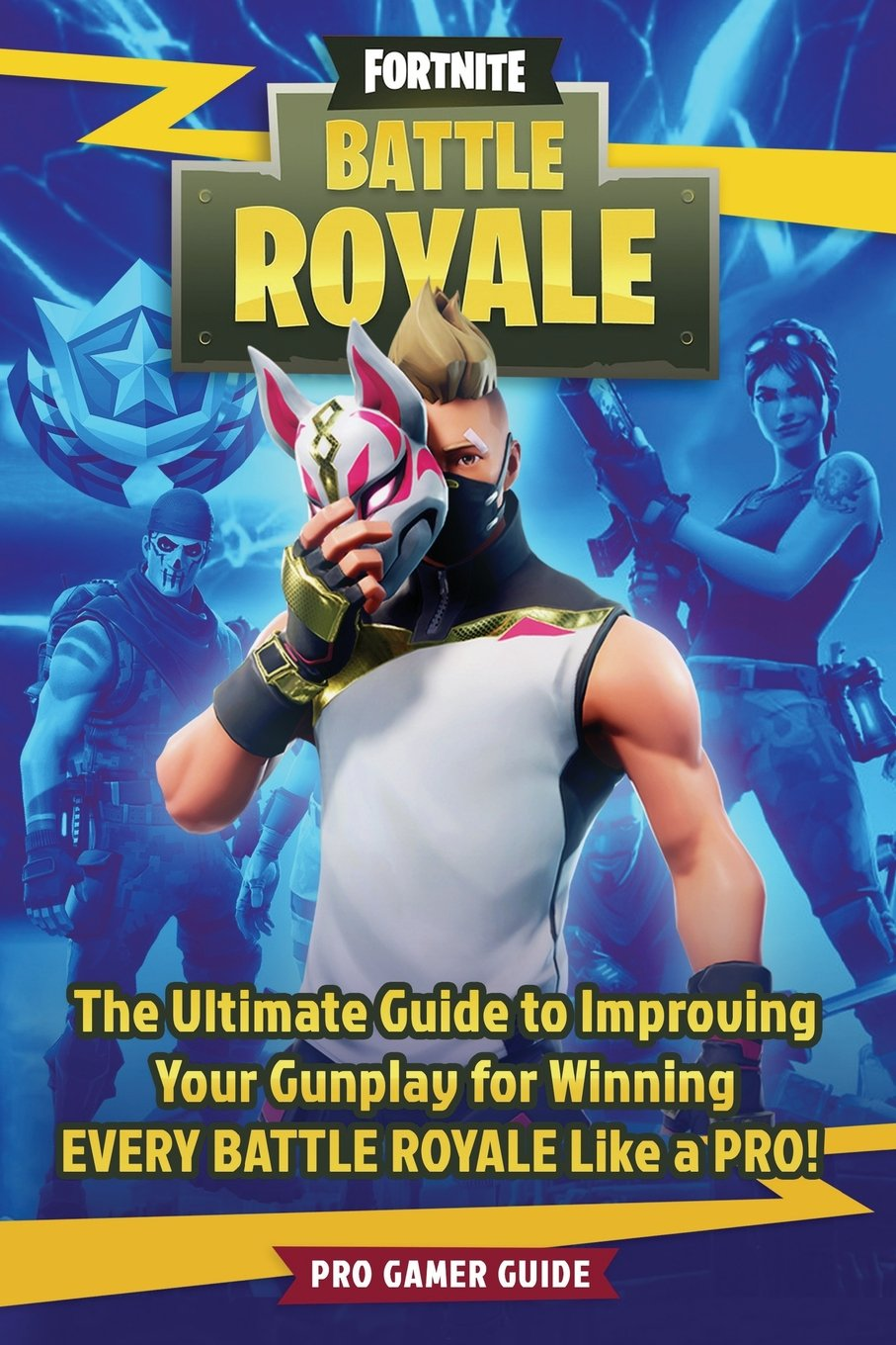 Fortnite Battle Royale The Ultimate Guide To Improving Your