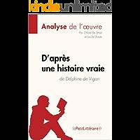 D'après une histoire vraie de Delphine de Vigan (Analyse de l'œuvre): Comprendre la littérature avec lePetitLittéraire.fr (Fiche de lecture) (French Edition)