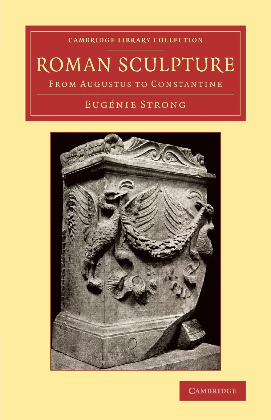 Read Online Roman Sculpture: From Augustus to Constantine (Cambridge Library Collection - Classics) PDF