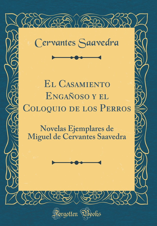 El Casamiento Engañoso y el Coloquio de los Perros: Novelas ...