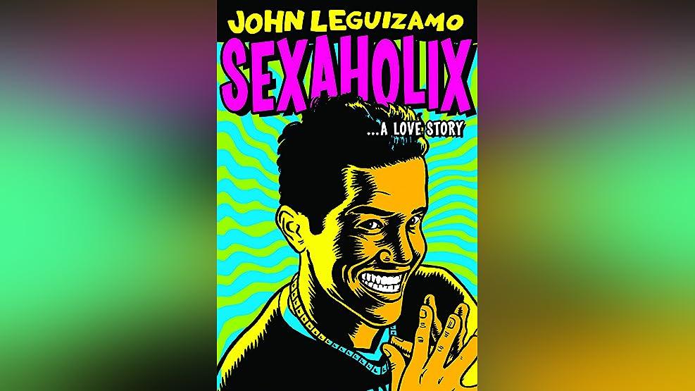 John Leguizamo's Sexaholix... A Love Story