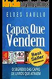 Capas Que Vendem: Os Segredos das Capas de Livros que Atraem (Livros Que Vendem)