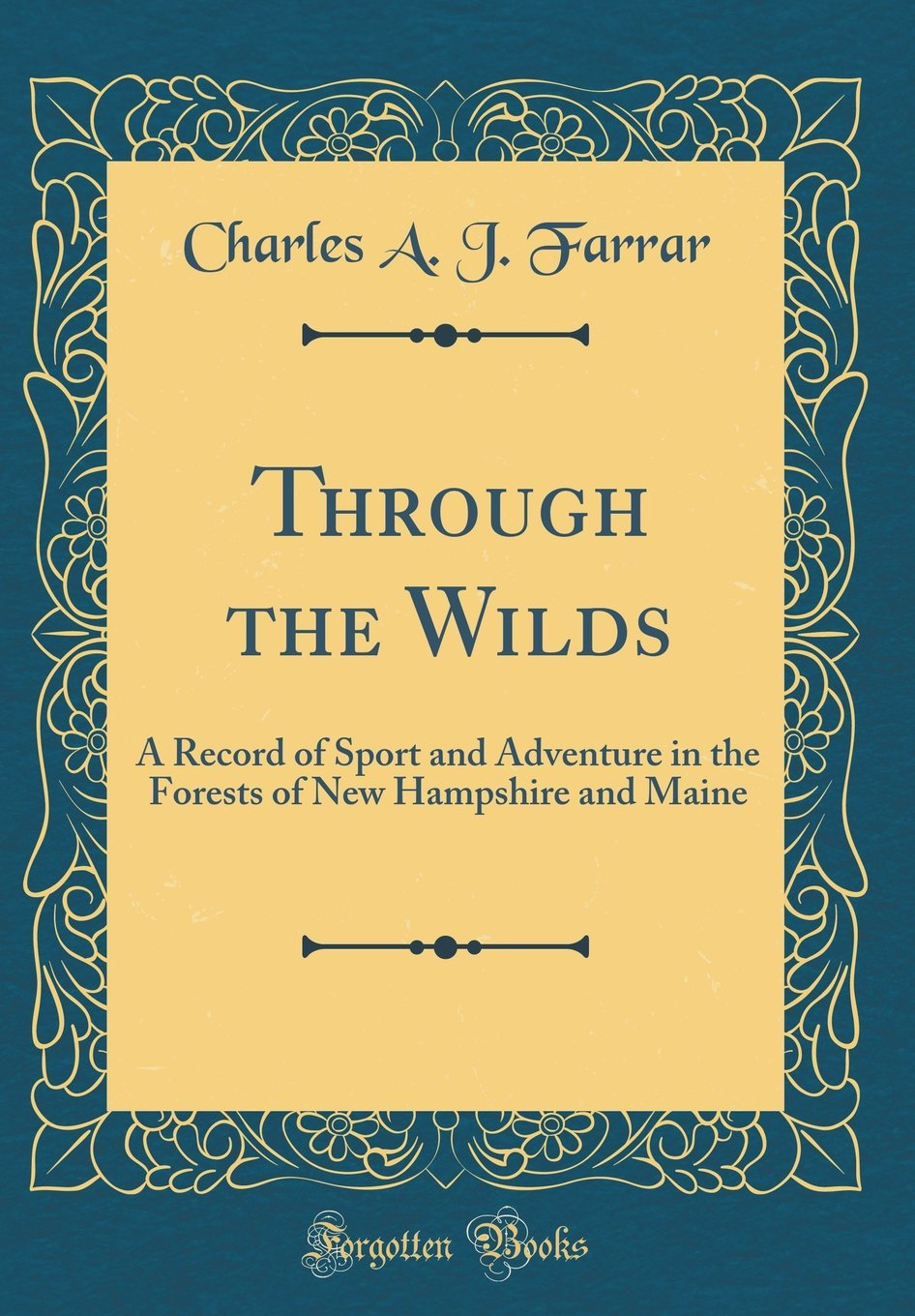 Download Through the Wilds: A Record of Sport and Adventure in the Forests of New Hampshire and Maine (Classic Reprint) pdf