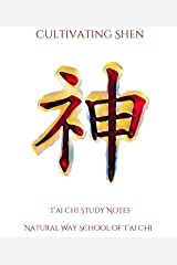 Cultivating Shen (T'ai Chi Study Notes Book 3) Kindle Edition