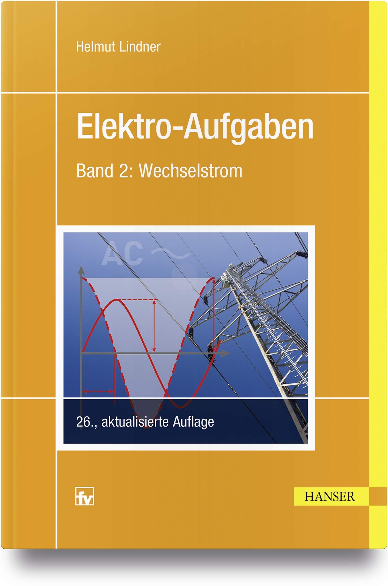 Elektro-Aufgaben 2: Wechselstrom Gebundenes Buch – 10. September 2018 Helmut Lindner 3446454934 für die Hochschulausbildung Elektronik - Elektroniker