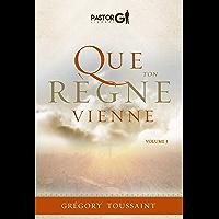 Que Ton Règne Vienne: Volume 1 (French Edition)