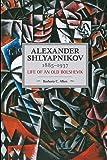 Alexander Shlyapnikov, 1885-1937: Life of an Old Bolshevik (Historical Materialism)
