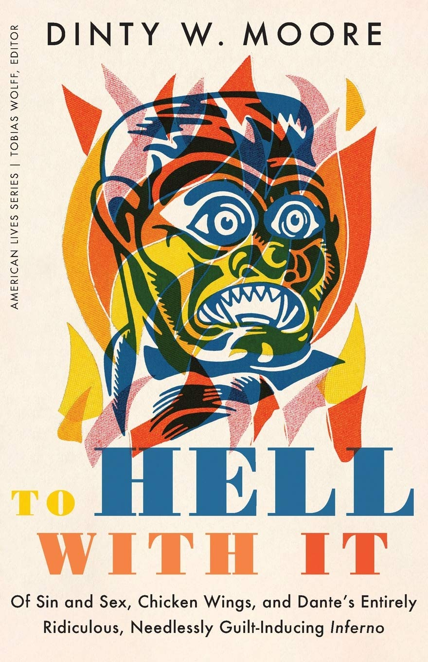 To Hell with It: Of Sin and Sex, Chicken Wings, and Dante's Entirely Ridiculous, Needlessly Guilt-Inducing Inferno (American Lives)