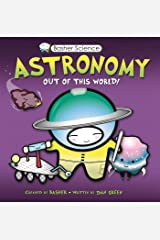 Basher Science: Astronomy: Out of this World! Paperback
