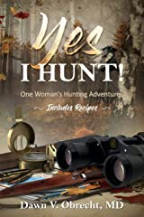 Yes, I Hunt: One Woman's Hunting Adventures Paperback
