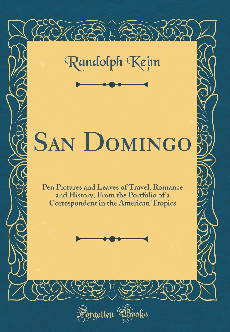 San Domingo: Pen Pictures and Leaves of Travel, Romance and History, From the Portfolio of a Correspondent in the American Tropics (Classic Reprint) pdf