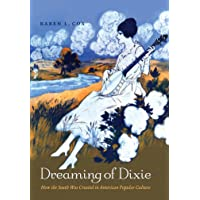 Dreaming of Dixie: How the South Was Created in American Popular Culture