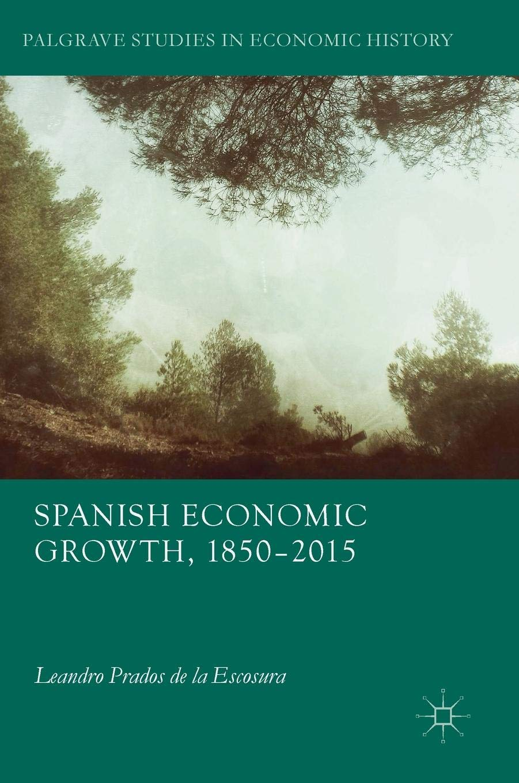 Spanish Economic Growth, 1850-2015 Palgrave Studies in Economic ...